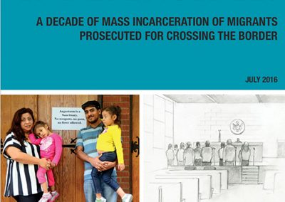 Indefensible: A Decade of Mass Incarceration of Migrants Prosecuted for Crossing the Border